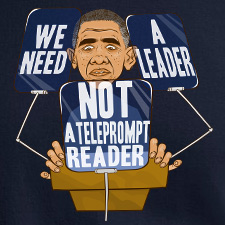 OBAMA WE NEED A LEADER NOT A TELEPROMPT READER