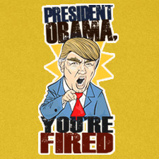 PRESIDENT OBAMA YOU'RE FIRED