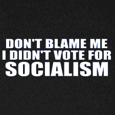 DON'T BLAME ME I DIDN'T VOTE FOR SOCIALISM
