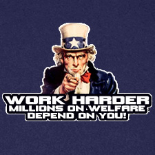 WORK HARDER MILLIONS ON WELFARE DEPEND ON YOU