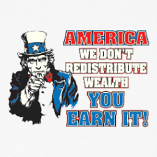 AMERICA WE DON'T REDISTRIBUTE WEALTH YOU EARN IT