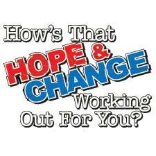 HOWS THAT HOPE AND CHANGE WORKING OUT FOR YOU