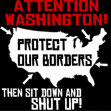 ATTENTION WASHINGTON PROTECT OUR BORDERS THEN SIT DOWN AND SHUT UP